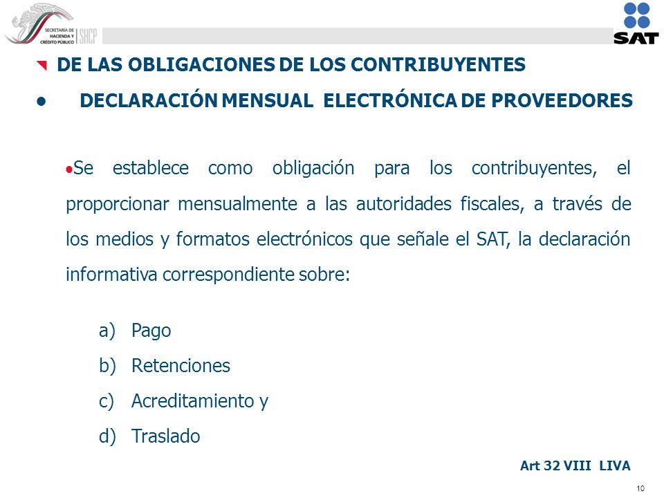 10 Se establece como obligación para los contribuyentes, el proporcionar mensualmente a las autoridades fiscales, a través de los medios y formatos el