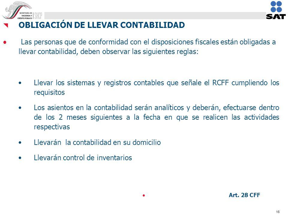 16 OBLIGACIÓN DE LLEVAR CONTABILIDAD Las personas que de conformidad con el disposiciones fiscales están obligadas a llevar contabilidad, deben observ