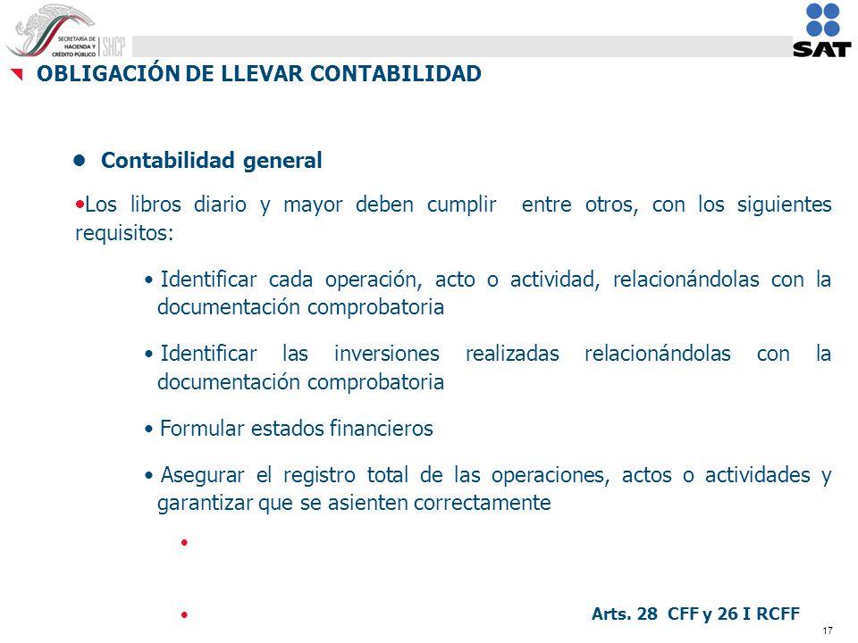 17 OBLIGACIÓN DE LLEVAR CONTABILIDAD Contabilidad general Los libros diario y mayor deben cumplir entre otros, con los siguientes requisitos: Identifi