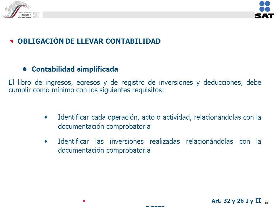 18 OBLIGACIÓN DE LLEVAR CONTABILIDAD Contabilidad simplificada El libro de ingresos, egresos y de registro de inversiones y deducciones, debe cumplir