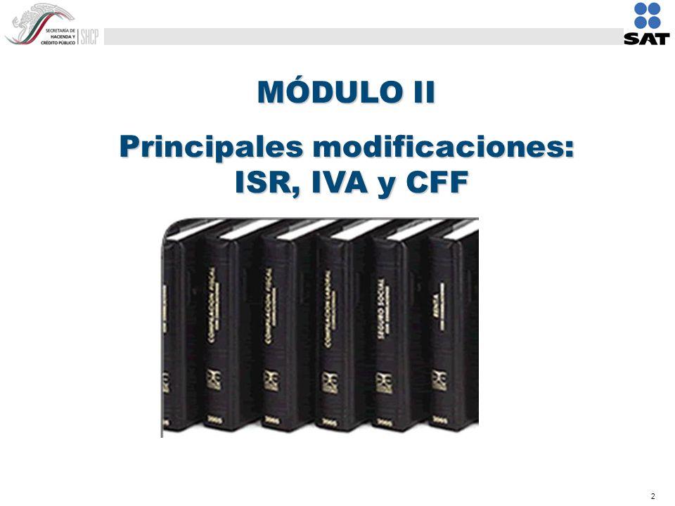 2 MÓDULO II Principales modificaciones: ISR, IVA y CFF
