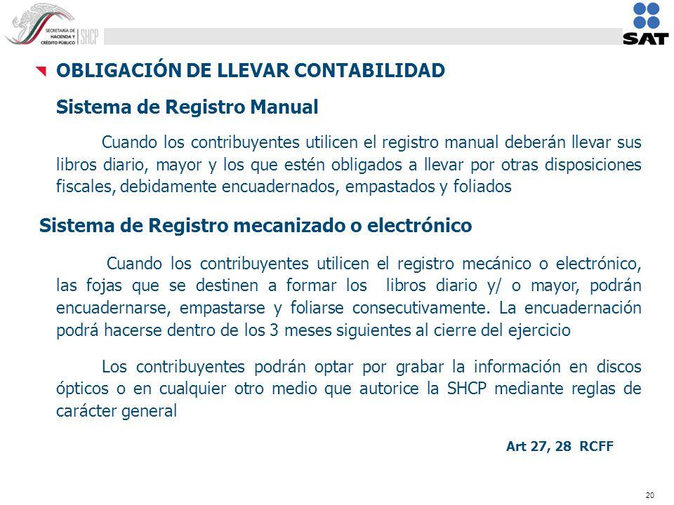 20 OBLIGACIÓN DE LLEVAR CONTABILIDAD Sistema de Registro Manual Cuando los contribuyentes utilicen el registro manual deberán llevar sus libros diario