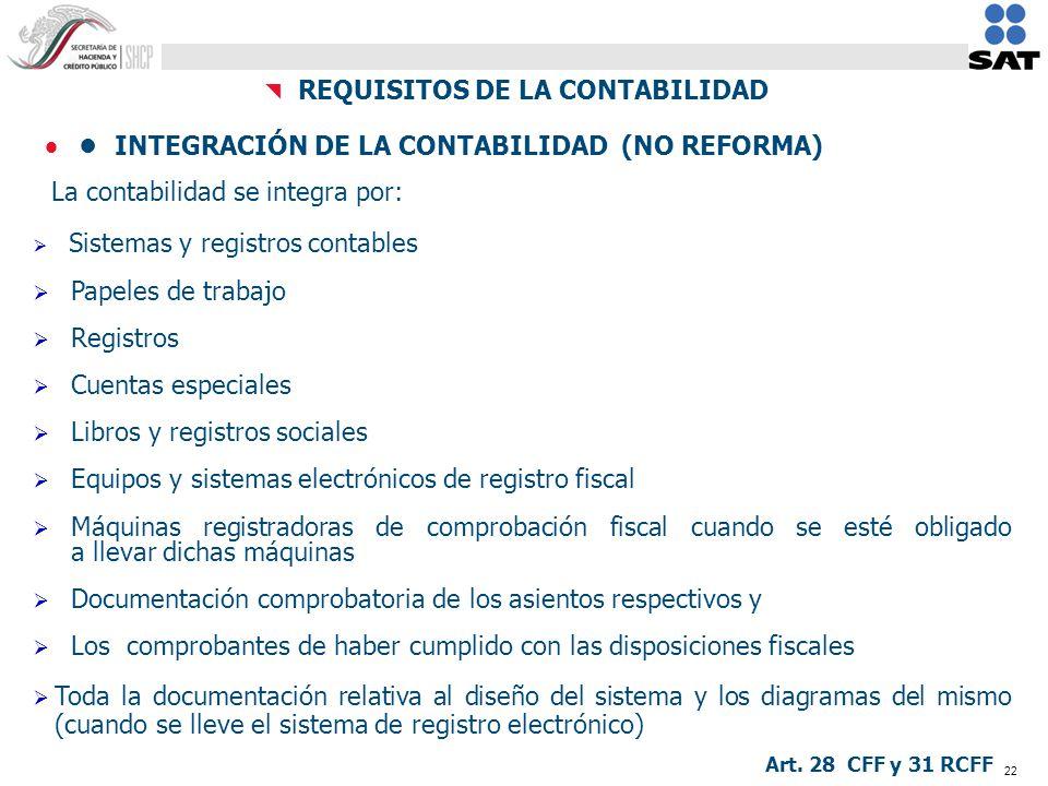 22 REQUISITOS DE LA CONTABILIDAD INTEGRACIÓN DE LA CONTABILIDAD (NO REFORMA) La contabilidad se integra por: Sistemas y registros contables Papeles de
