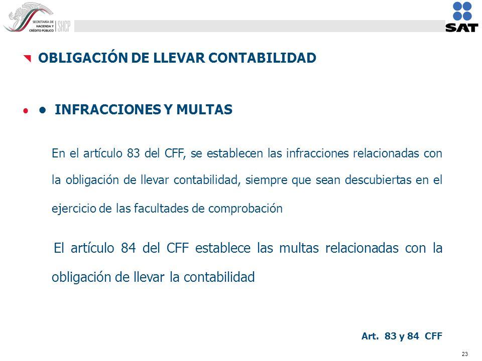 23 En el artículo 83 del CFF, se establecen las infracciones relacionadas con la obligación de llevar contabilidad, siempre que sean descubiertas en e