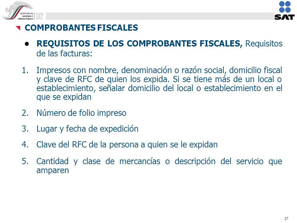 27 REQUISITOS DE LOS COMPROBANTES FISCALES, Requisitos de las facturas: 1.Impresos con nombre, denominación o razón social, domicilio fiscal y clave d