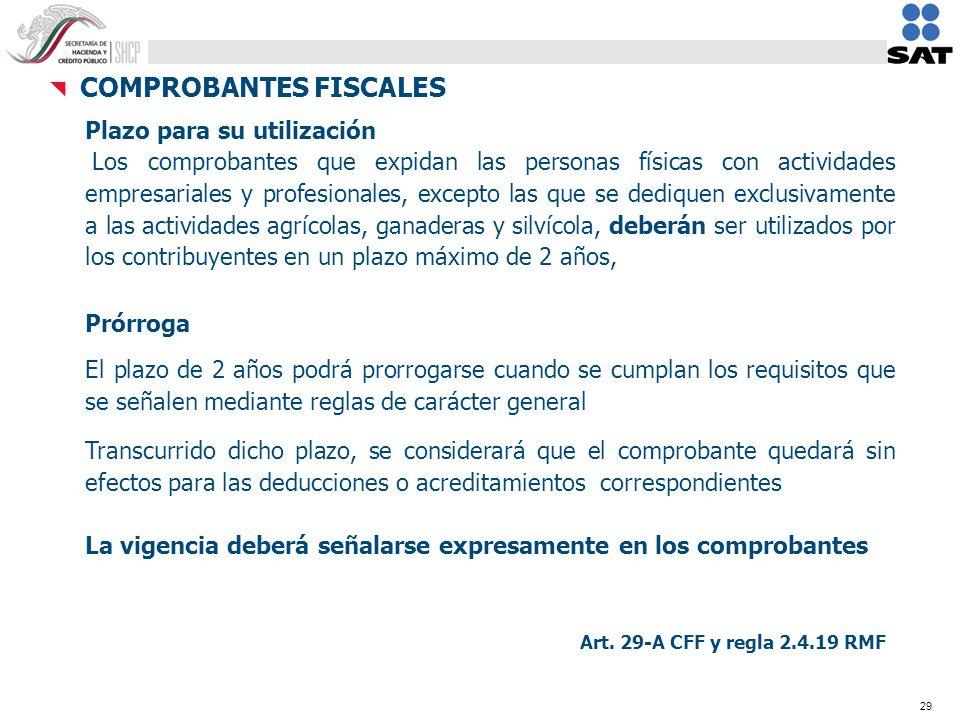 29 Plazo para su utilización Los comprobantes que expidan las personas físicas con actividades empresariales y profesionales, excepto las que se dediq