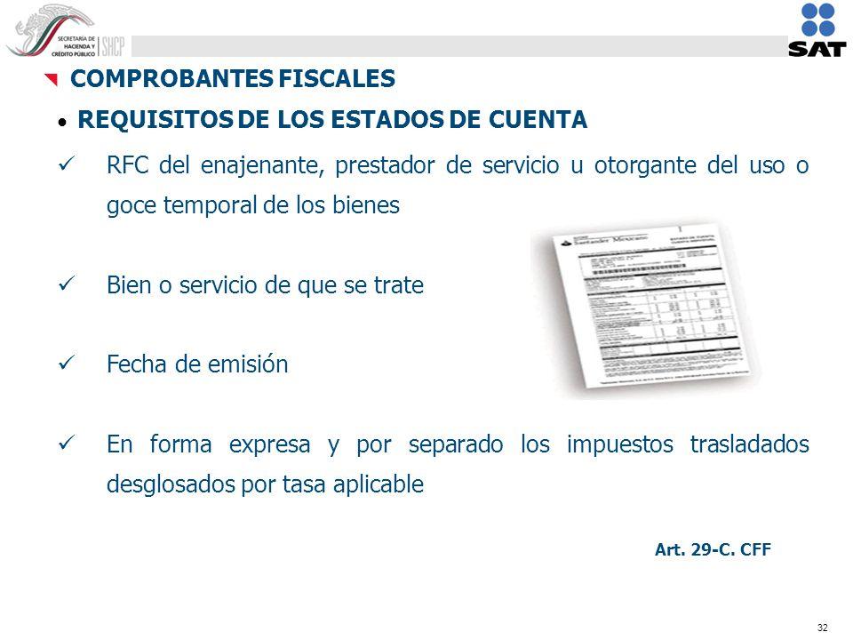 32 REQUISITOS DE LOS ESTADOS DE CUENTA RFC del enajenante, prestador de servicio u otorgante del uso o goce temporal de los bienes Bien o servicio de