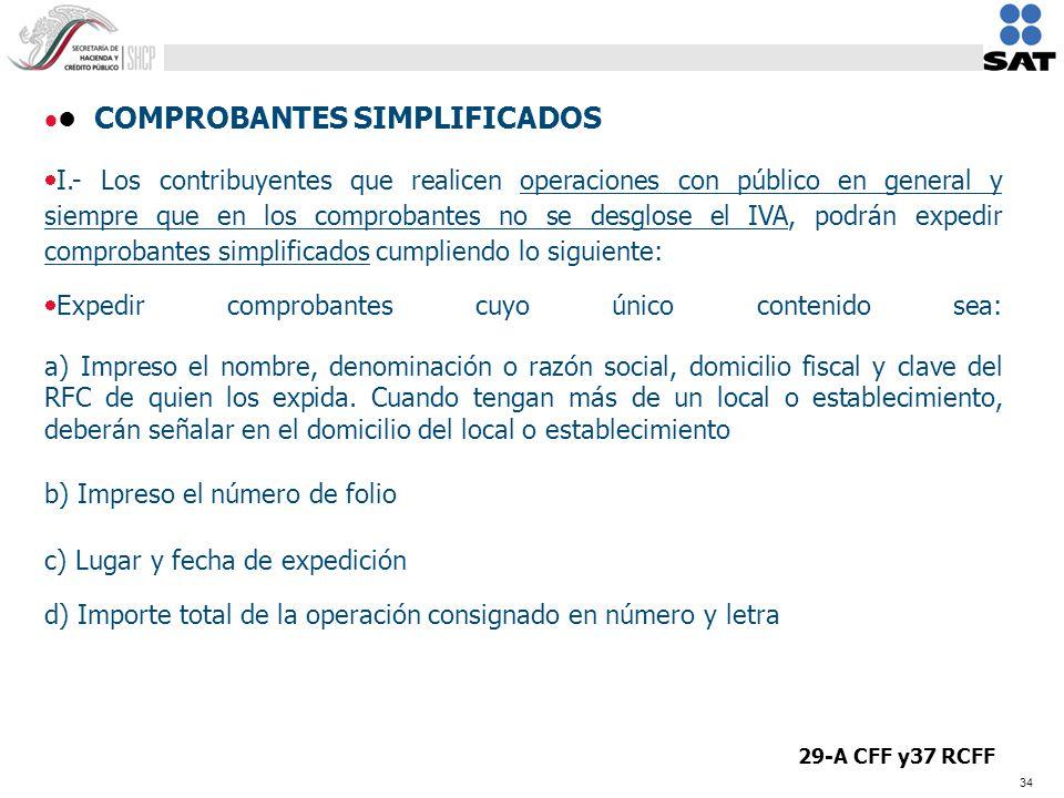34 COMPROBANTES SIMPLIFICADOS I.- Los contribuyentes que realicen operaciones con público en general y siempre que en los comprobantes no se desglose