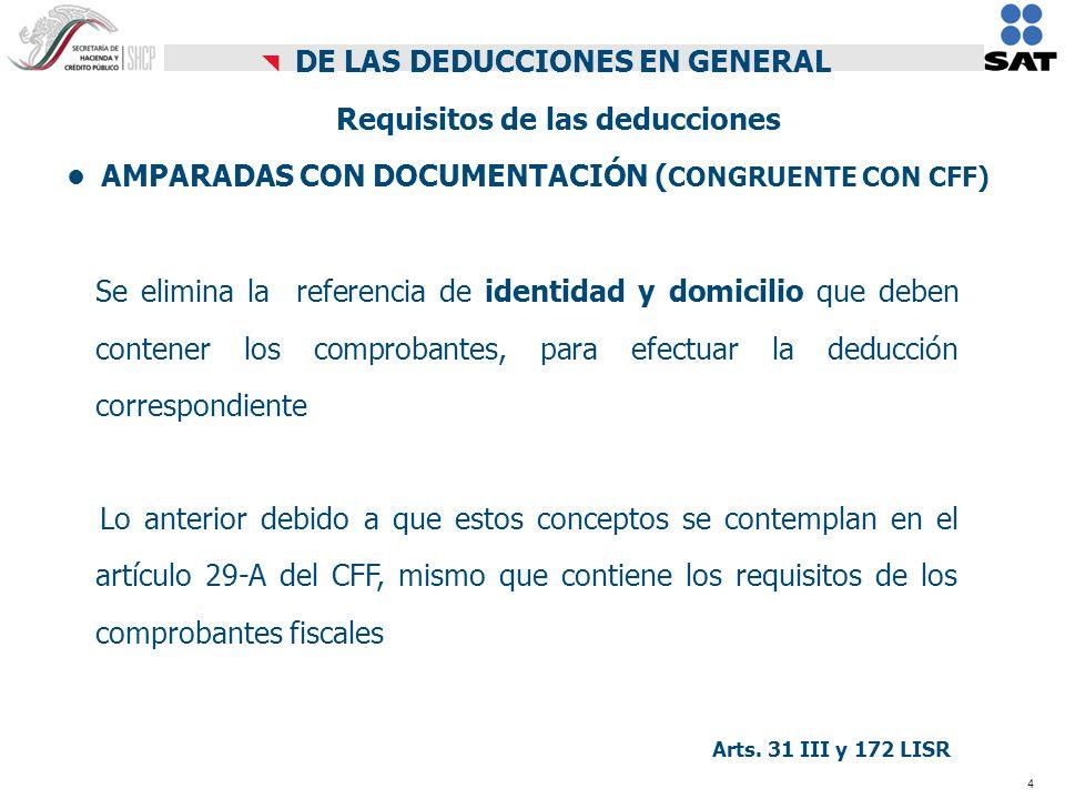 5 Se eliminan los requisitos adicionales para la deducción de la gasolina, consistentes básicamente en que se tendría que efectuar su pago con cheque o a través de medios electrónicos, por lo que se restablecen las disposiciones anteriores a la reforma de 2004 DEDUCCIÓN DE COMBUSTIBLES Art 31 III LISR