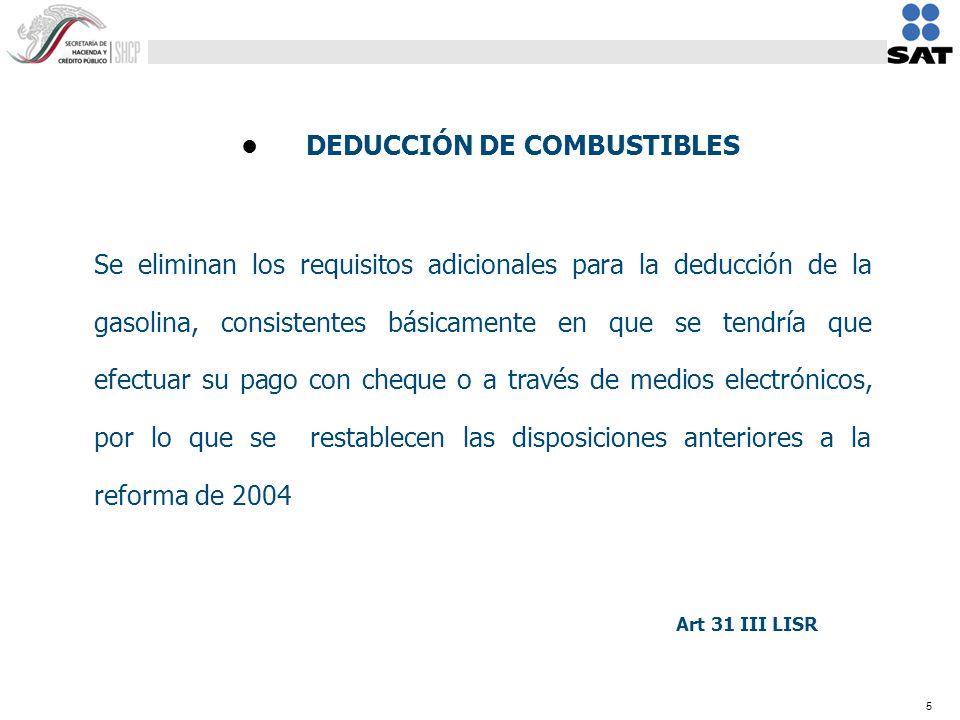 5 Se eliminan los requisitos adicionales para la deducción de la gasolina, consistentes básicamente en que se tendría que efectuar su pago con cheque