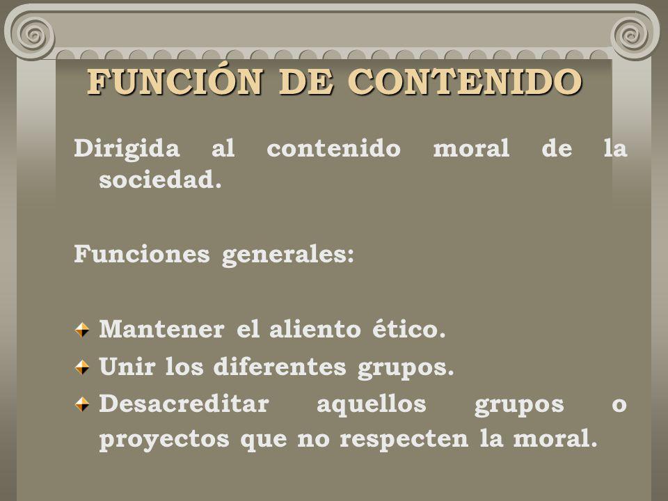 FUNCIÓN DE CONTENIDO Dirigida al contenido moral de la sociedad.
