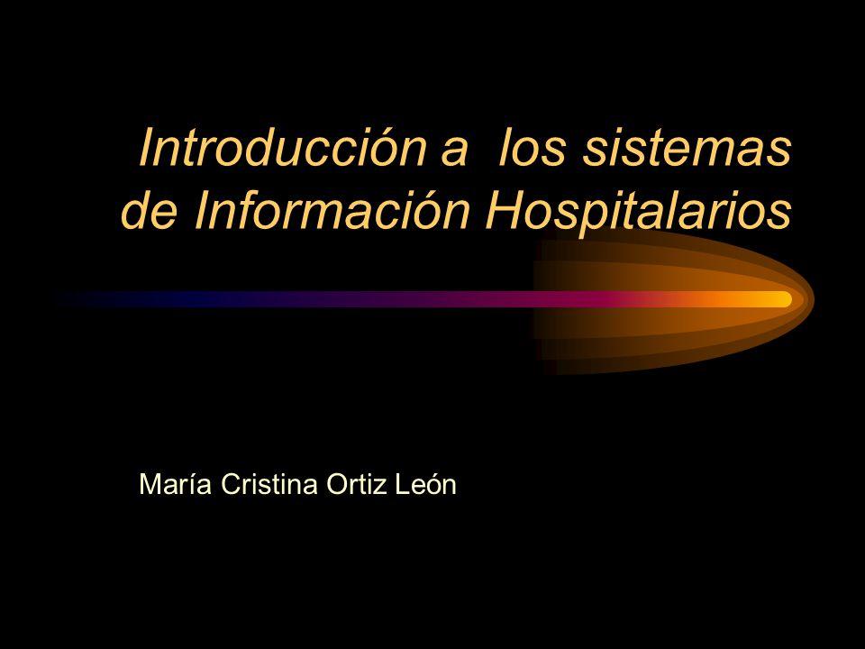 Introducción a los sistemas de Información Hospitalarios María Cristina Ortiz León