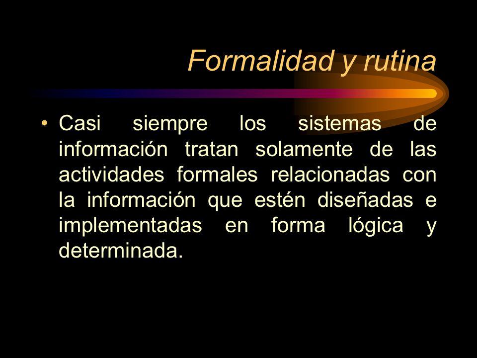 Formalidad y rutina Casi siempre los sistemas de información tratan solamente de las actividades formales relacionadas con la información que estén di