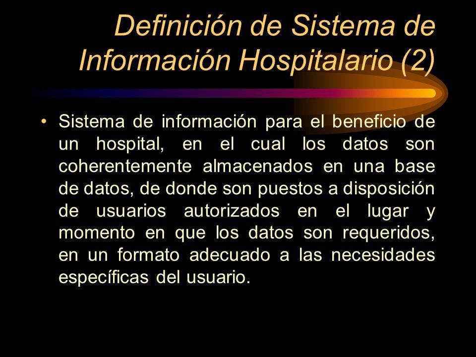 Definición de Sistema de Información Hospitalario (2) Sistema de información para el beneficio de un hospital, en el cual los datos son coherentemente