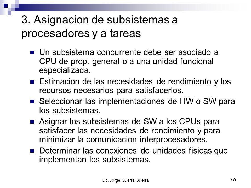 Lic. Jorge Guerra Guerra18 3. Asignacion de subsistemas a procesadores y a tareas Un subsistema concurrente debe ser asociado a CPU de prop. general o