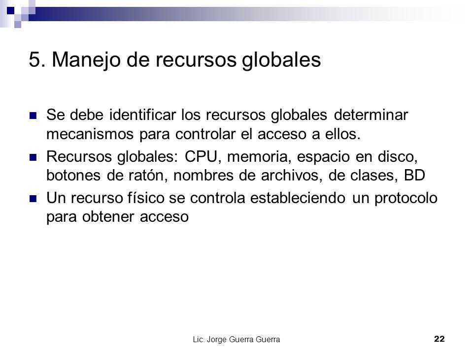Lic. Jorge Guerra Guerra22 5. Manejo de recursos globales Se debe identificar los recursos globales determinar mecanismos para controlar el acceso a e