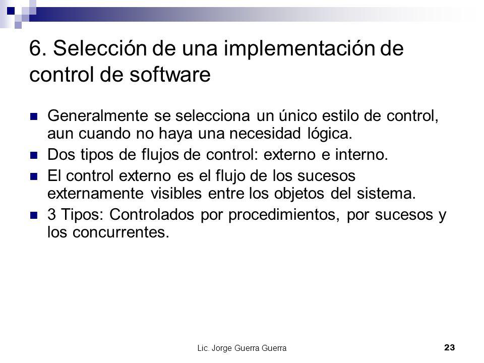 Lic. Jorge Guerra Guerra23 6. Selección de una implementación de control de software Generalmente se selecciona un único estilo de control, aun cuando