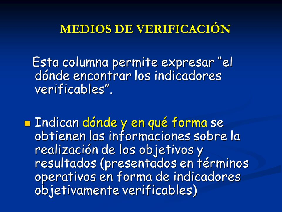 MEDIOS DE VERIFICACIÓN Esta columna permite expresar el dónde encontrar los indicadores verificables. Esta columna permite expresar el dónde encontrar