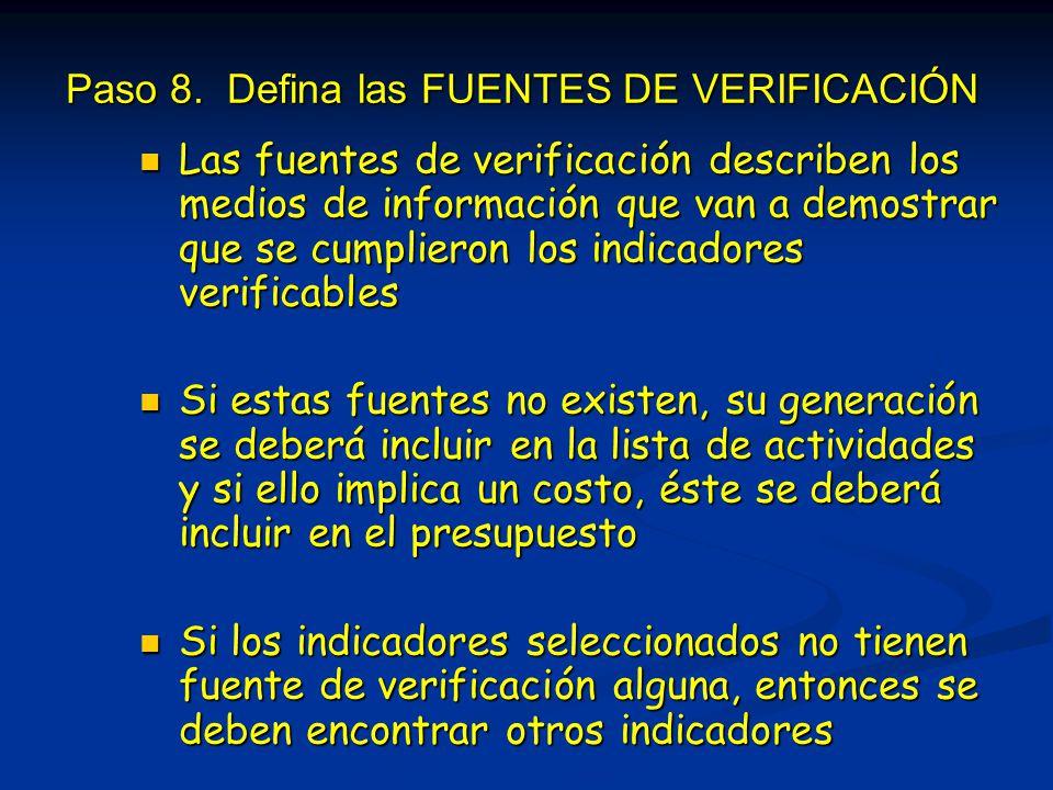 Paso 8. Defina las FUENTES DE VERIFICACIÓN Las fuentes de verificación describen los medios de información que van a demostrar que se cumplieron los i