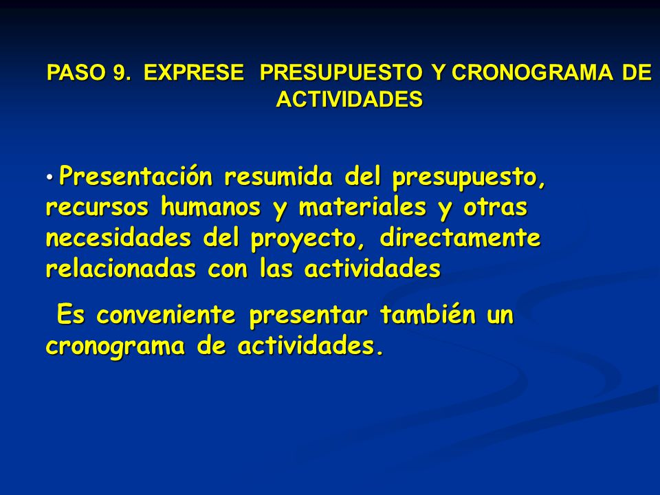 PASO 9. EXPRESE PRESUPUESTO Y CRONOGRAMA DE ACTIVIDADES Presentación resumida del presupuesto, recursos humanos y materiales y otras necesidades del p