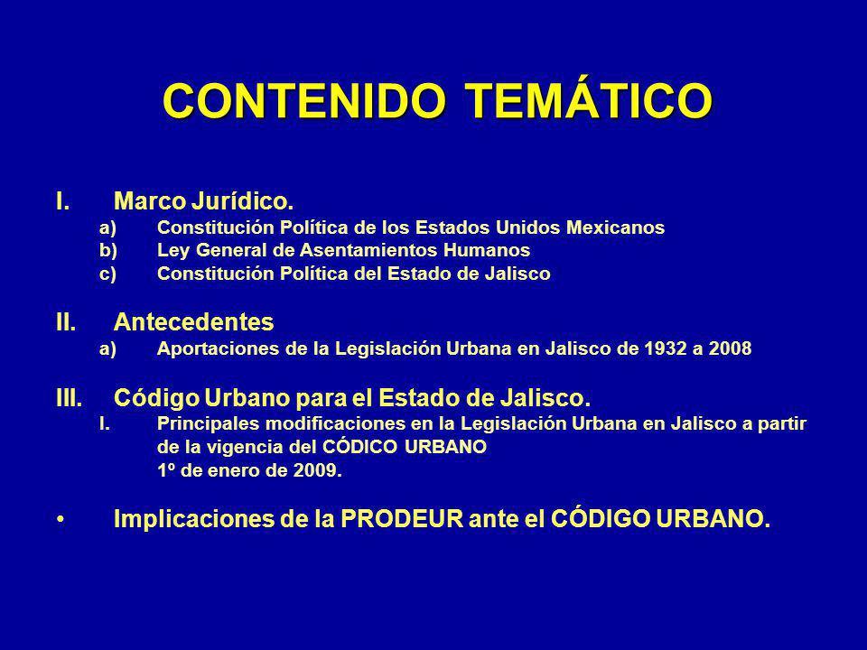 CONTENIDO TEMÁTICO I.Marco Jurídico. a)Constitución Política de los Estados Unidos Mexicanos b)Ley General de Asentamientos Humanos c)Constitución Pol