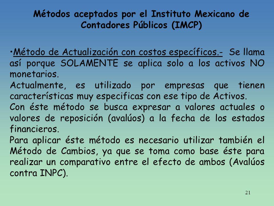 21 Métodos aceptados por el Instituto Mexicano de Contadores Públicos (IMCP) Método de Actualización con costos específicos.- Se llama así porque SOLA