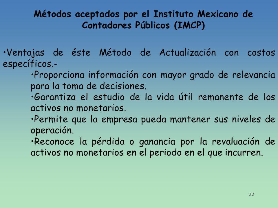 22 Métodos aceptados por el Instituto Mexicano de Contadores Públicos (IMCP) Ventajas de éste Método de Actualización con costos específicos.- Proporc