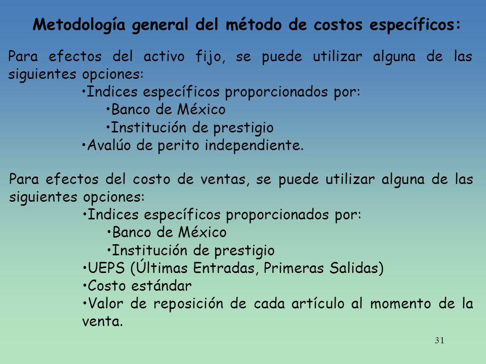 31 Metodología general del método de costos específicos: Para efectos del activo fijo, se puede utilizar alguna de las siguientes opciones: Indices es