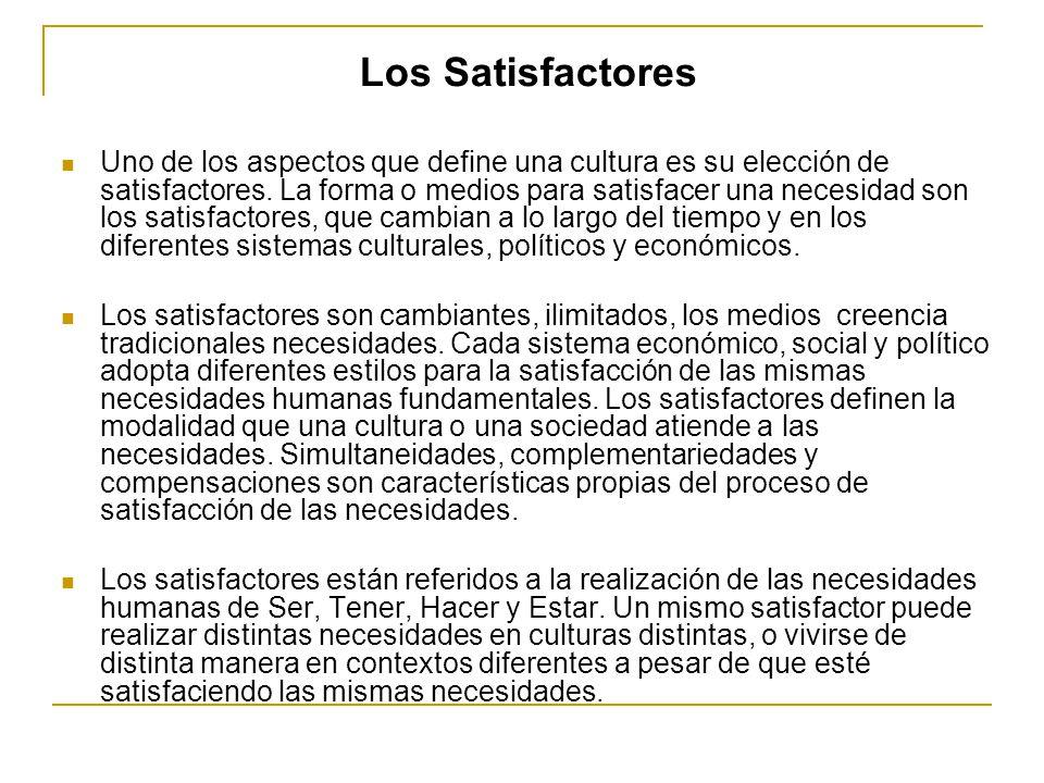 Los Satisfactores Uno de los aspectos que define una cultura es su elección de satisfactores. La forma o medios para satisfacer una necesidad son los