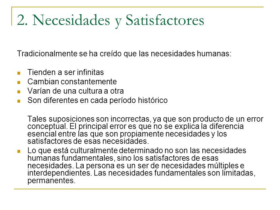2. Necesidades y Satisfactores Tradicionalmente se ha creído que las necesidades humanas: Tienden a ser infinitas Cambian constantemente Varían de una