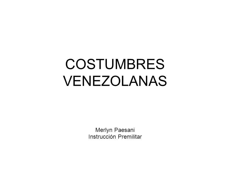 COSTUMBRES VENEZOLANAS Merlyn Paesani Instrucción Premilitar