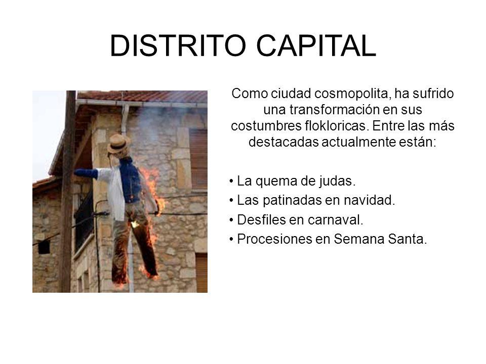 DISTRITO CAPITAL Como ciudad cosmopolita, ha sufrido una transformación en sus costumbres flokloricas. Entre las más destacadas actualmente están: La