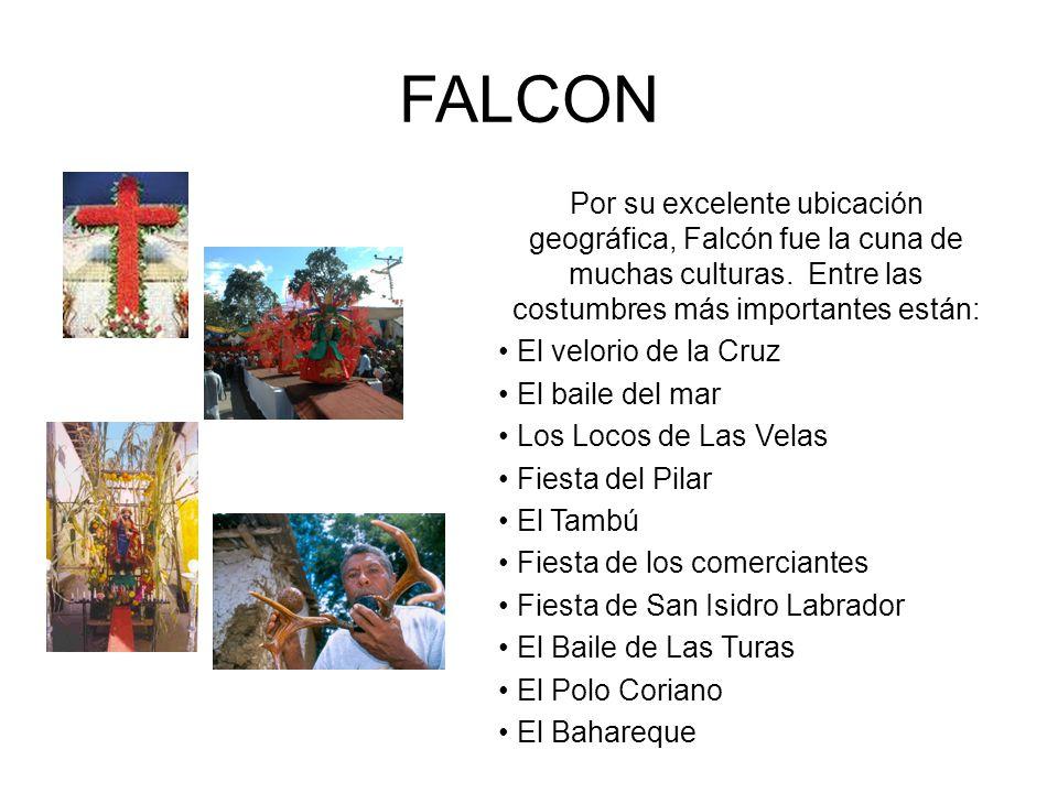 FALCON Por su excelente ubicación geográfica, Falcón fue la cuna de muchas culturas. Entre las costumbres más importantes están: El velorio de la Cruz