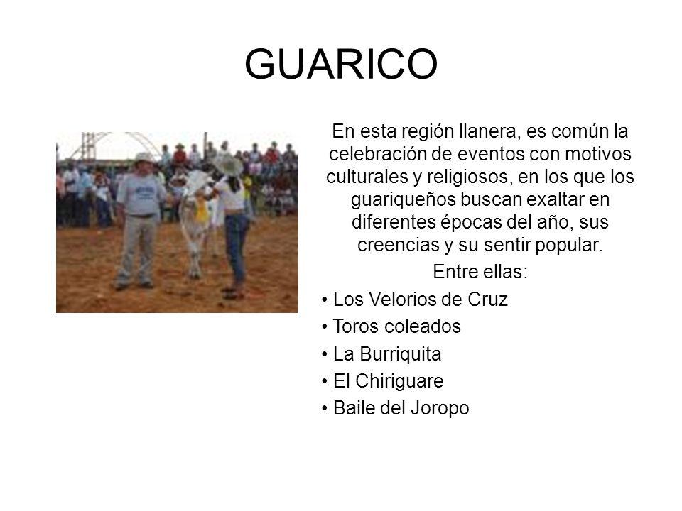 GUARICO En esta región llanera, es común la celebración de eventos con motivos culturales y religiosos, en los que los guariqueños buscan exaltar en d