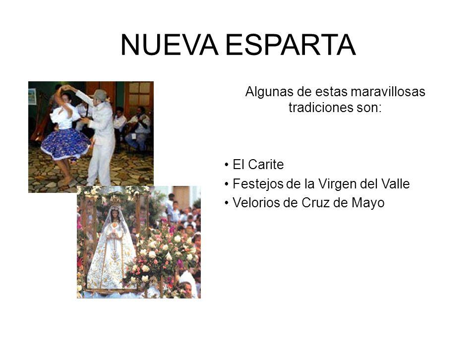 NUEVA ESPARTA Algunas de estas maravillosas tradiciones son: El Carite Festejos de la Virgen del Valle Velorios de Cruz de Mayo
