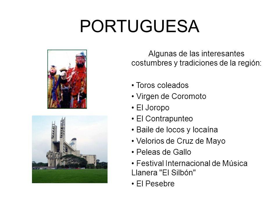 PORTUGUESA Algunas de las interesantes costumbres y tradiciones de la región: Toros coleados Virgen de Coromoto El Joropo El Contrapunteo Baile de loc