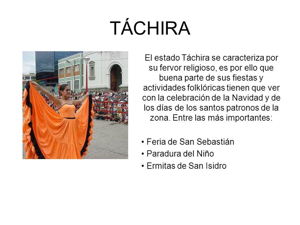 TÁCHIRA El estado Táchira se caracteriza por su fervor religioso, es por ello que buena parte de sus fiestas y actividades folklóricas tienen que ver