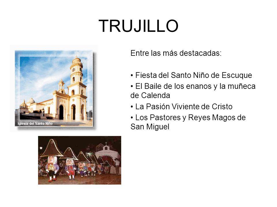 TRUJILLO Entre las más destacadas: Fiesta del Santo Niño de Escuque El Baile de los enanos y la muñeca de Calenda La Pasión Viviente de Cristo Los Pas