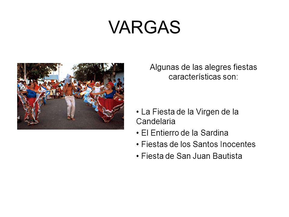 VARGAS Algunas de las alegres fiestas características son: La Fiesta de la Virgen de la Candelaria El Entierro de la Sardina Fiestas de los Santos Ino
