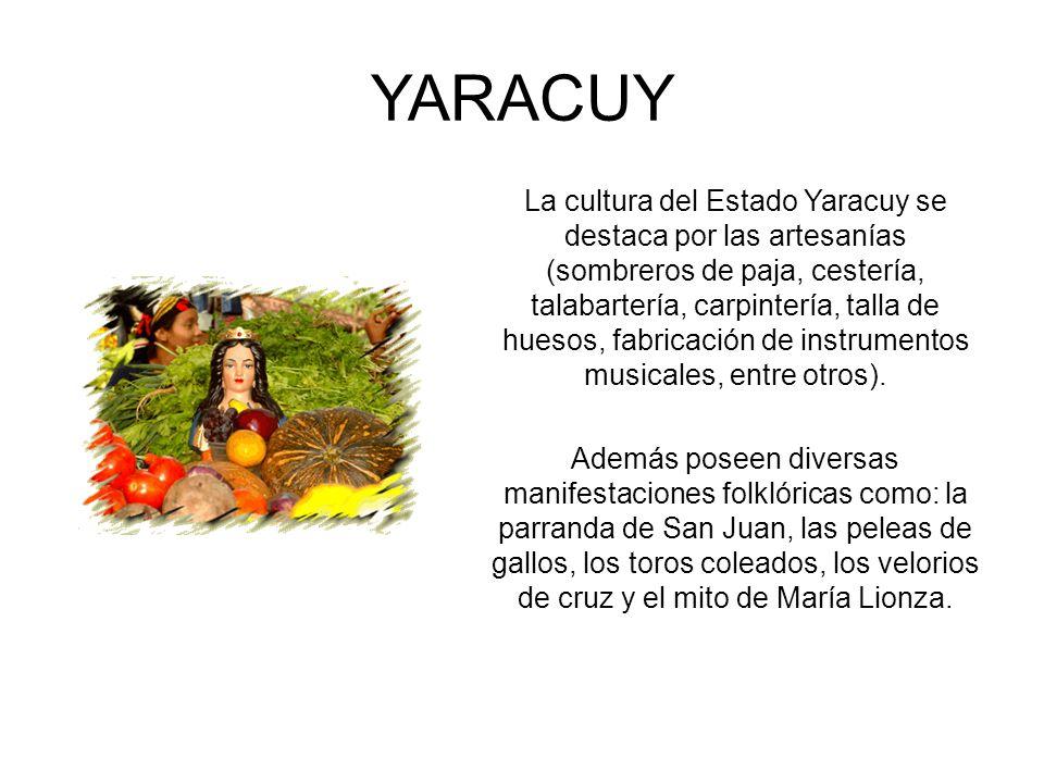 YARACUY La cultura del Estado Yaracuy se destaca por las artesanías (sombreros de paja, cestería, talabartería, carpintería, talla de huesos, fabricac