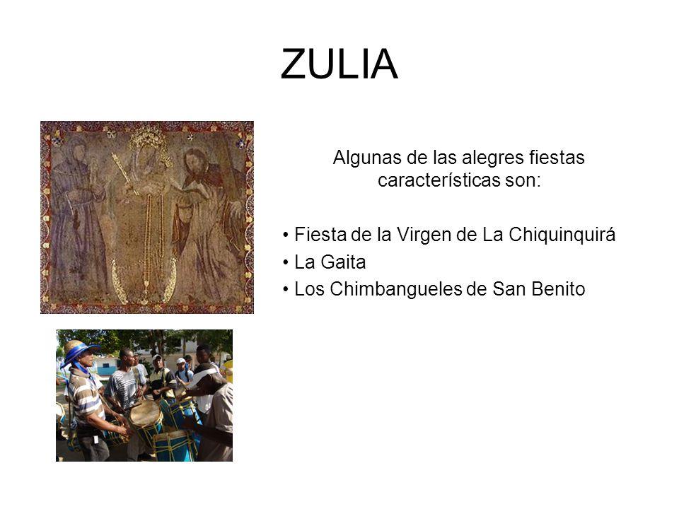 ZULIA Algunas de las alegres fiestas características son: Fiesta de la Virgen de La Chiquinquirá La Gaita Los Chimbangueles de San Benito