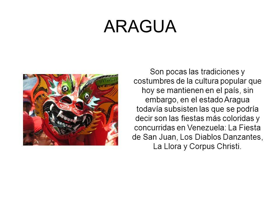 ARAGUA Son pocas las tradiciones y costumbres de la cultura popular que hoy se mantienen en el país, sin embargo, en el estado Aragua todavía subsiste