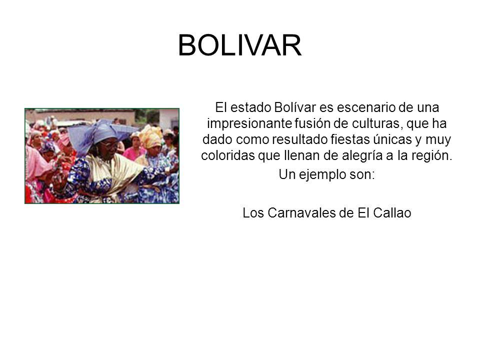 BOLIVAR El estado Bolívar es escenario de una impresionante fusión de culturas, que ha dado como resultado fiestas únicas y muy coloridas que llenan d