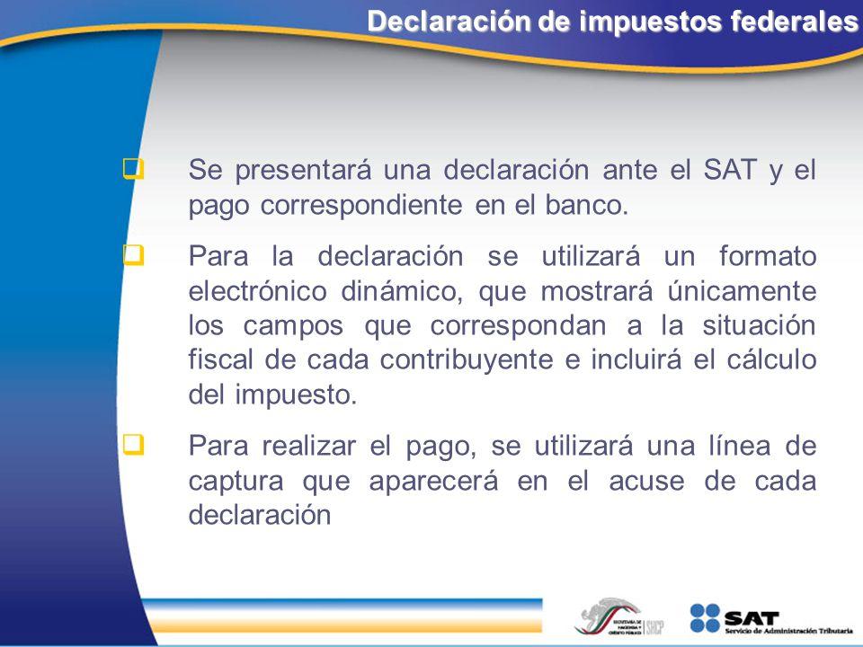 Declaración de impuestos federales Se presentará una declaración ante el SAT y el pago correspondiente en el banco. Para la declaración se utilizará u