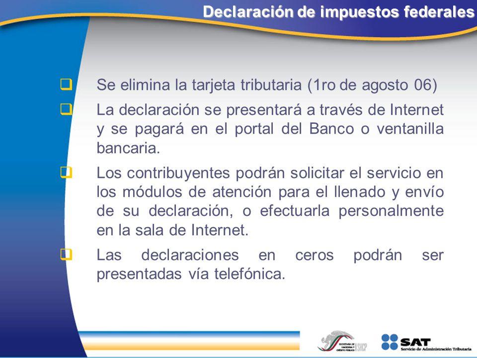 Declaración de impuestos federales Se elimina la tarjeta tributaria (1ro de agosto 06) La declaración se presentará a través de Internet y se pagará e