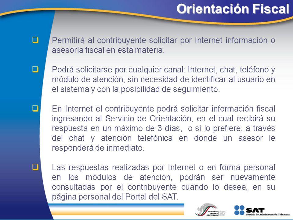 Orientación Fiscal Permitirá al contribuyente solicitar por Internet información o asesoría fiscal en esta materia. Podrá solicitarse por cualquier ca