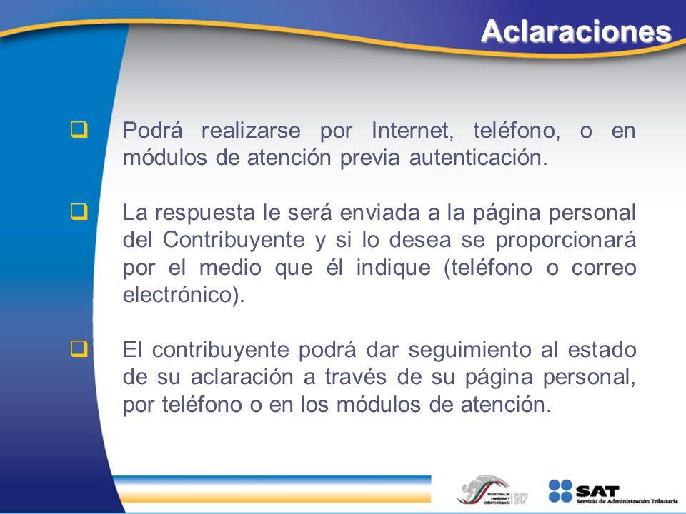 Aclaraciones Podrá realizarse por Internet, teléfono, o en módulos de atención previa autenticación. La respuesta le será enviada a la página personal