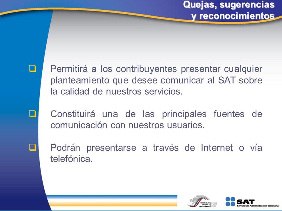 Quejas, sugerencias y reconocimientos Permitirá a los contribuyentes presentar cualquier planteamiento que desee comunicar al SAT sobre la calidad de