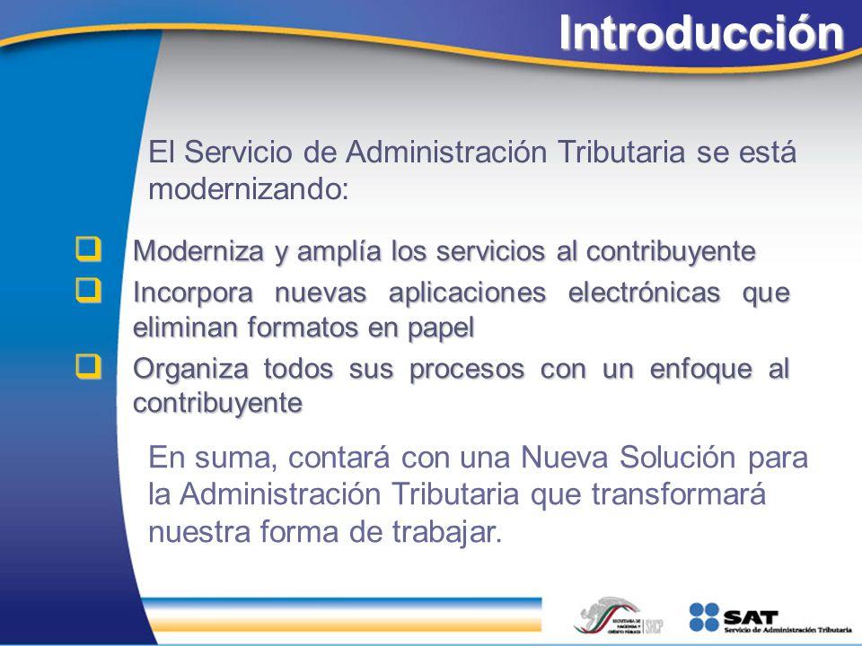 Introducción Moderniza y amplía los servicios al contribuyente Moderniza y amplía los servicios al contribuyente Incorpora nuevas aplicaciones electró