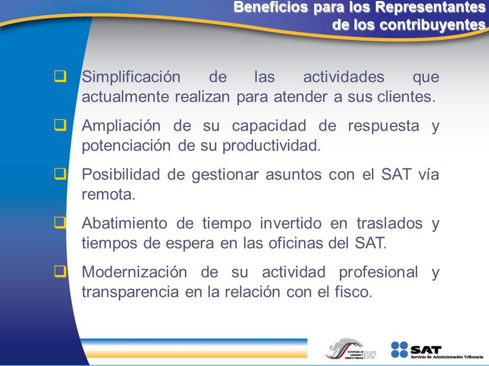 Beneficios para los Representantes de los contribuyentes Beneficios para los Representantes de los contribuyentes Simplificación de las actividades qu